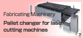 Fabricating Machinery Pallet changer for laser cutting machines